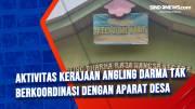 Aktivitas Kerajaan Angling Darma Tak Berkoordinasi dengan Aparat Desa