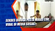 Sekdes Diduga Pesta Miras Live, Viral di Media Sosial