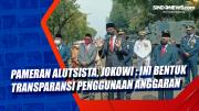 Pameran Alutsista, Presiden Jokowi : Ini Bentuk Transparansi Penggunaan Anggaran