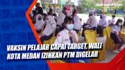 Vaksin Pelajar Capai Target, Wali Kota Medan Izinkan PTM Digelar
