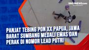 Panjat Tebing PON XX Papua, Jawa Barat Sumbang Medali Emas dan Perak di Nomor Lead Putri