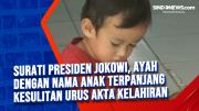 Surati Presiden Jokowi, Ayah dengan Nama Anak Terpanjang Kesulitan Urus Akta Kelahiran