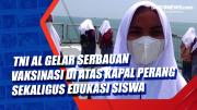 TNI AL Gelar Serbauan Vaksinasi di Atas Kapal Perang Sekaligus Edukasi Siswa