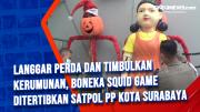 Langgar Perda dan Timbulkan Kerumunan, Boneka Squid Game Ditertibkan Satpol PP Kota Surabaya