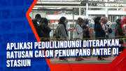 Aplikasi PeduliLindungi Diterapkan, Ratusan Calon Penumpang Antre di Stasiun