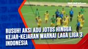 Rusuh! Aksi Adu Jotos Hingga Kejar-kejaran Warnai Laga Liga 3 Indonesia