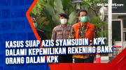 Kasus Suap Azis Syamsudin : KPK Dalami Kepemilikan Rekening Bank Orang Dalam KPK
