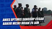Anies Optimis Sanggup Cegah Banjir meski Hujan 24 Jam