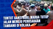 Tuntut Ganti Rugi, Warga Tutup Jalan Menuju Perusahaan Tambang di Kolaka