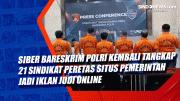 Siber Bareskrim Polri Kembali Tangkap 21 Sindikat Peretas Situs Pemerintah jadi Iklan Judi Online