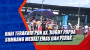 Hari Terakhir PON XX, Rugby Papua Sumbang Medali Emas dan Perak