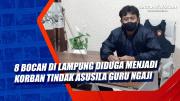 8 Bocah di Lampung Diduga Menjadi Korban Tindak Asusila Guru Ngaji