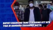 Bupati Kuansing yang Terjaring OTT KPK Tiba di Bandara Soekarno-Hatta