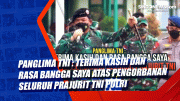 Panglima TNI : Terima Kasih dan Rasa Bangga Saya Atas Pengorbanan Seluruh Prajurit TNI Polri