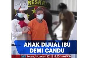 Realita Live di iNews dan RCTI+ Selasa Pukul 15.00: Anak Dijual Ibu Demi Candu