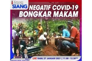 iNews Siang Pukul 11.00 WIB Ini: Negatif Covid-19, Makam Kerabat Dibongkar!