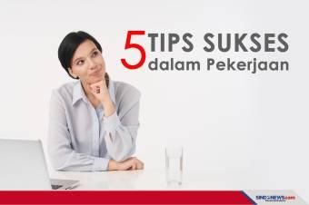 Lima Tips Agar Sukses dalam Pekerjaan, Dicoba Yuk!