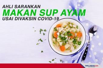 Ahli Sarankan Makan Sup Ayam Usai Divaksin Covid-19
