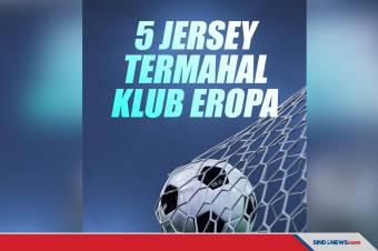 5 Jersey Termahal Klub Eropa, Ada yang Tembus Rp12 Juta
