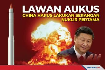 Lawan AUKUS, China Harus Lakukan Serangan Nuklir Pertama