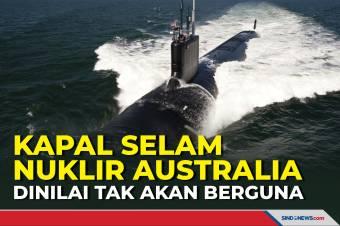 Kapal Selam Nuklir Australia dinilai Tak Akan Berguna