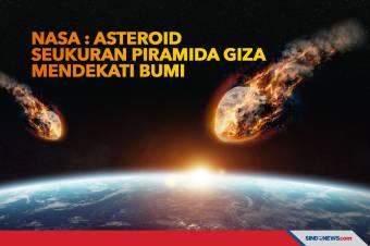 NASA : Asteroid Raksasa Seukuran Piramida Giza Mendekati Bumi