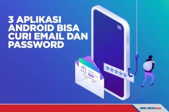Bisa Curi Email dan Password, Segera Hapus 3 Aplikasi Ini dari HP
