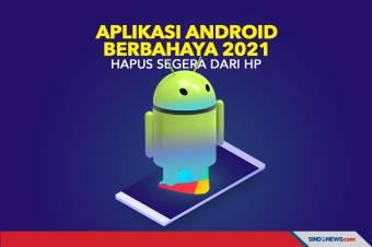 Daftar 25 Aplikasi Android Berbahaya 2021, Hapus Segera dari HP