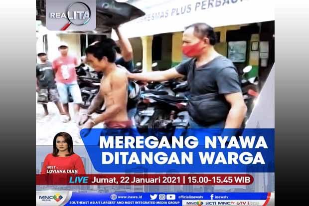 Realita Live di iNews dan RCTI+ Jumat Pukul 15.00: Meregang Nyawa di Tangan Warga