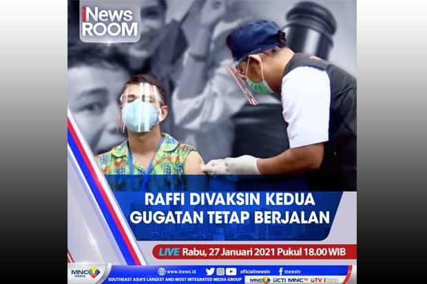 iNews Room Live di iNews dan RCTI+ Rabu Pukul 18.00: Terima Vaksin Kedua, Gugatan Raffi Tetap Berjalan