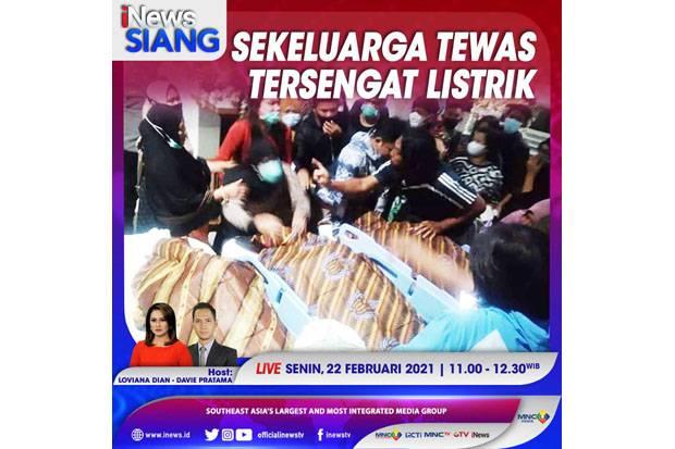 Sekeluarga Tewas Tersengat Listrik & Pro Kontra Masker Medis Rangkap, Simak iNews Siang Senin Pukul 11.00 Ini