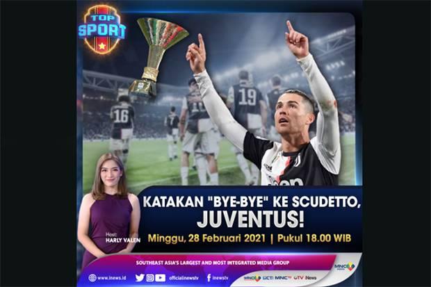 Top Sport Live di iNews dan RCTI+ Minggu Pukul 18.00WIB: Katakan Bye-Bye ke Scudetto, Juventus!